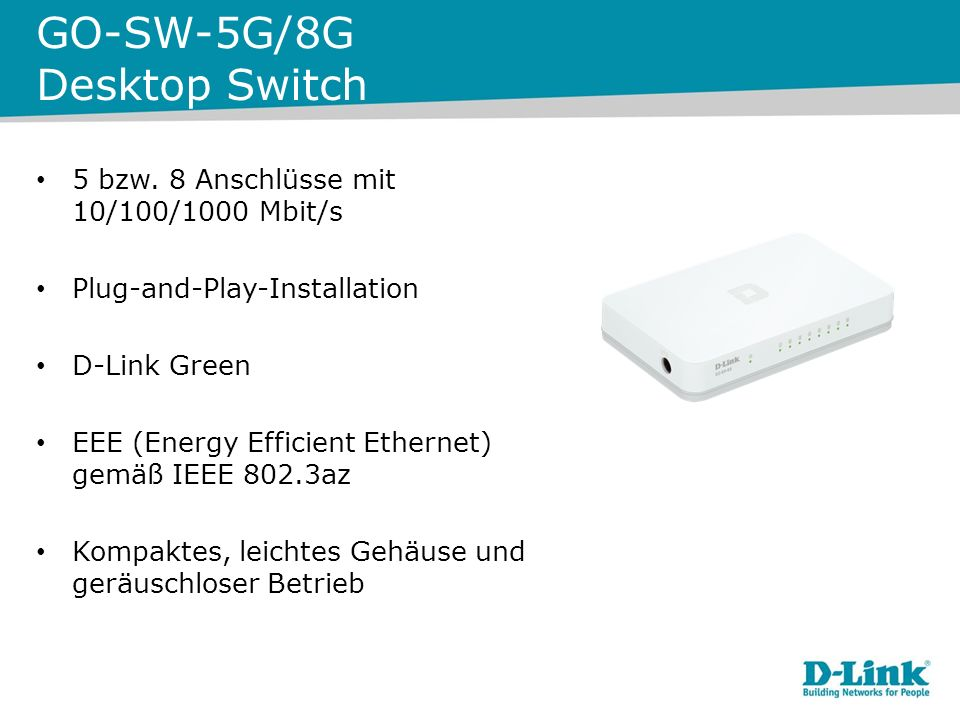 GO-SW-5G/8G Desktop Switch 5 bzw. 8 Anschlüsse mit 10/100/1000 Mbit/s Plug-and-Play-Installation D-Link Green EEE (Energy Efficient Ethernet) gemäß IE