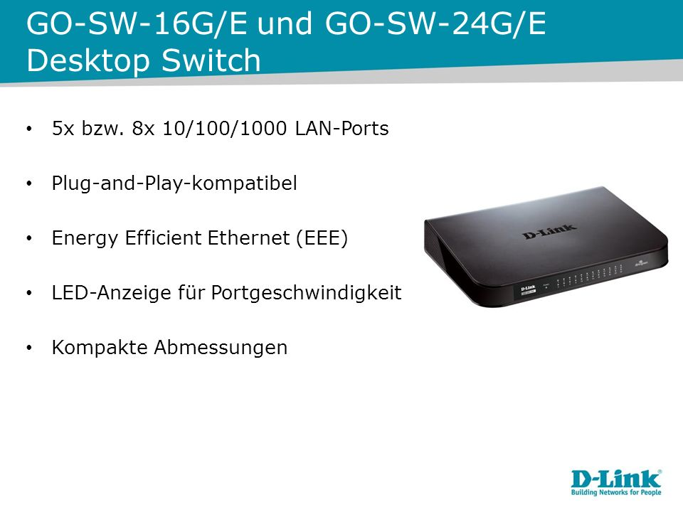 GO-SW-16G/E und GO-SW-24G/E Desktop Switch 5x bzw. 8x 10/100/1000 LAN-Ports Plug-and-Play-kompatibel Energy Efficient Ethernet (EEE) LED-Anzeige für P