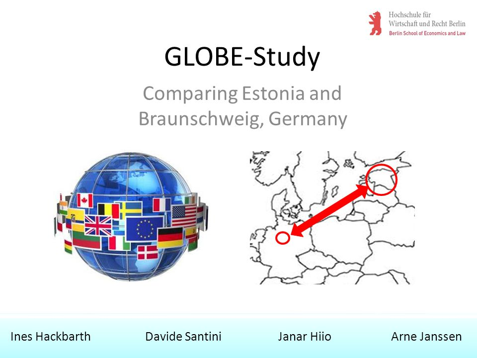 GLOBE-Study Comparing Estonia and Braunschweig, Germany Ines Hackbarth Davide Santini Janar Hiio Arne Janssen