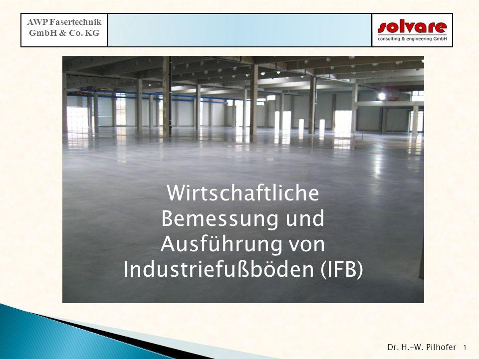 Industriefußböden (IFB) Dr. H.-W. Pilhofer 1 AWP Fasertechnik GmbH & Co. KG Wirtschaftliche Bemessung und Ausführung von Industriefußböden (IFB)