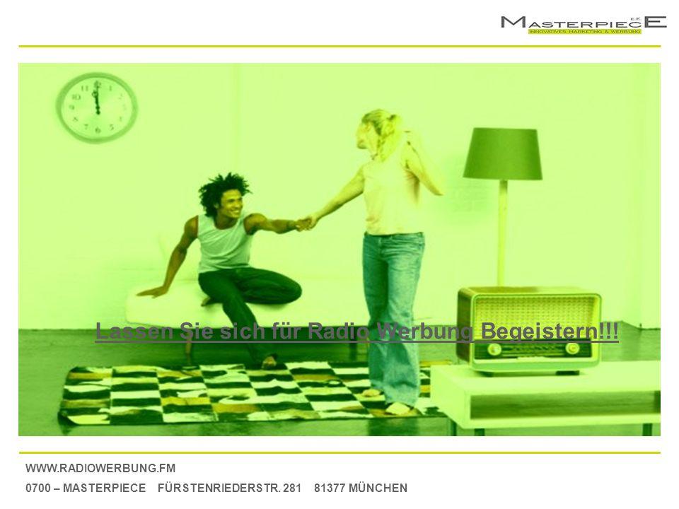 WWW.RADIOWERBUNG.FM 0700 – MASTERPIECE FÜRSTENRIEDERSTR. 281 81377 MÜNCHEN Lassen Sie sich für Radio Werbung Begeistern!!!