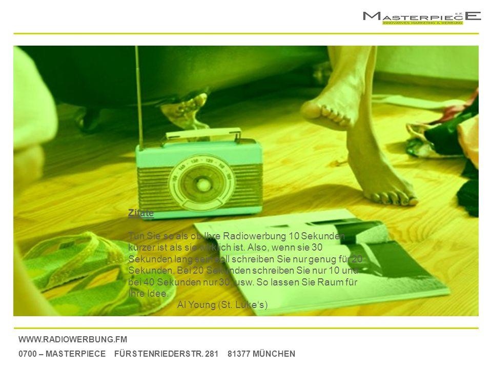 WWW.RADIOWERBUNG.FM 0700 – MASTERPIECE FÜRSTENRIEDERSTR. 281 81377 MÜNCHEN Zitate Tun Sie so als ob Ihre Radiowerbung 10 Sekunden kürzer ist als sie w