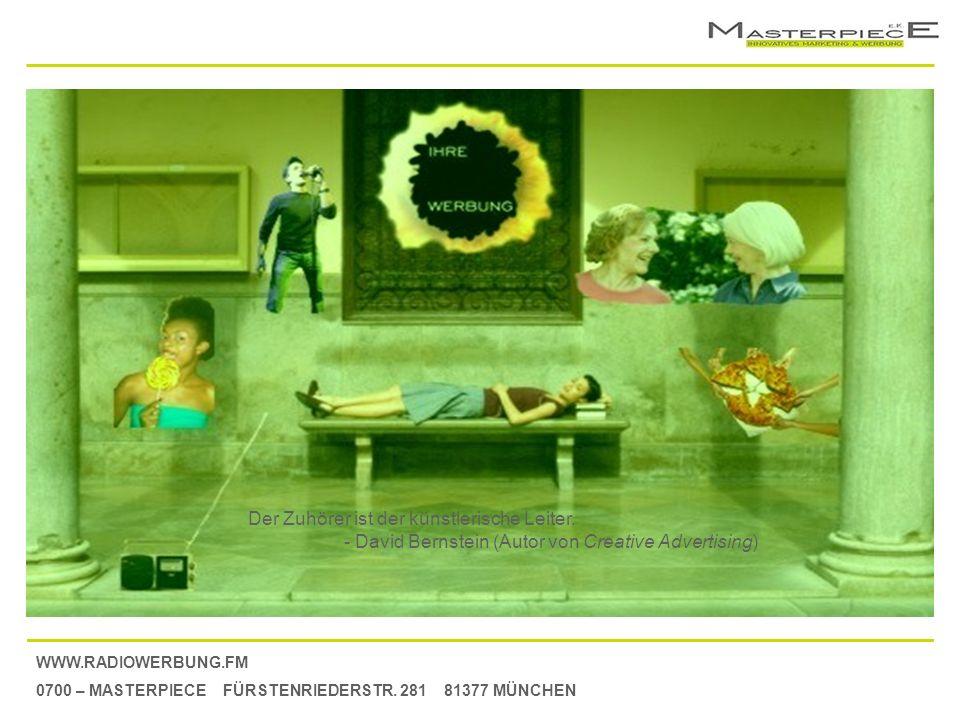 WWW.RADIOWERBUNG.FM 0700 – MASTERPIECE FÜRSTENRIEDERSTR. 281 81377 MÜNCHEN Der Zuhörer ist der künstlerische Leiter. - David Bernstein (Autor von Crea