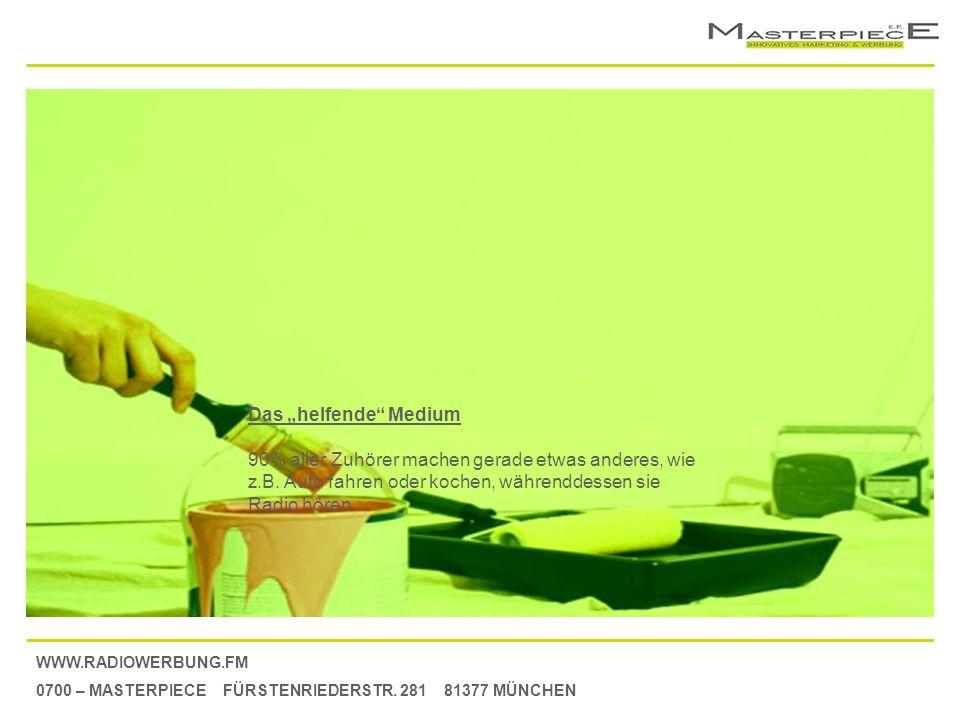 WWW.RADIOWERBUNG.FM 0700 – MASTERPIECE FÜRSTENRIEDERSTR. 281 81377 MÜNCHEN Das helfende Medium 90% aller Zuhörer machen gerade etwas anderes, wie z.B.