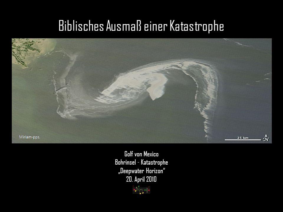 Biblisches Ausmaß einer Katastrophe Golf von Mexico Bohrinsel - Katastrophe Deepwater Horizon 20.