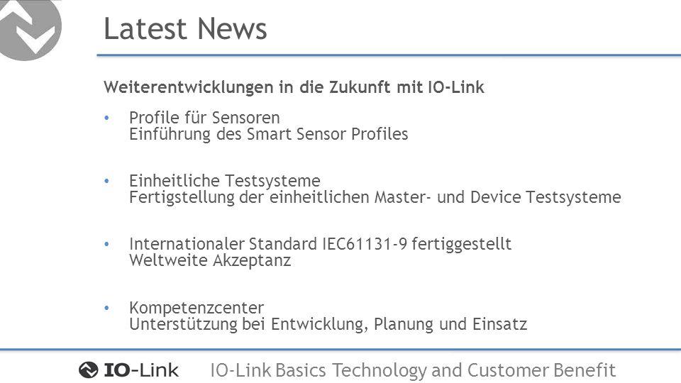 IO-Link Basics Technology and Customer Benefit Latest News Weiterentwicklungen in die Zukunft mit IO-Link Profile für Sensoren Einführung des Smart Se