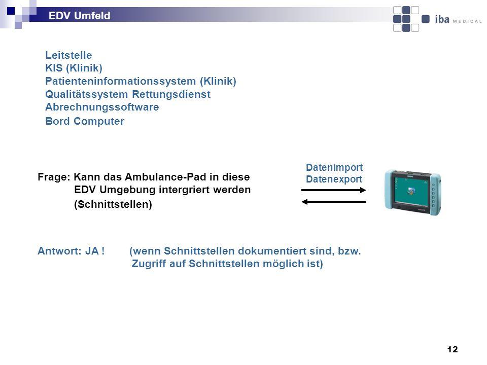 12 Datenimport Datenexport Antwort: JA ! (wenn Schnittstellen dokumentiert sind, bzw. Zugriff auf Schnittstellen möglich ist) Leitstelle KIS (Klinik)