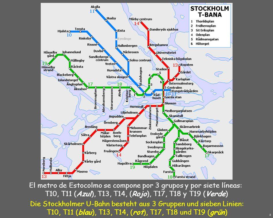 El metro de Estocolmo se compone por 3 grupos y por siete líneas: T10, T11 (Azul), T13, T14, (Rojo), T17, T18 y T19 (Verde) Die Stockholmer U-Bahn besteht aus 3 Gruppen und sieben Linien: T10, T11 (blau), T13, T14, (rot), T17, T18 und T19 (grün) 2