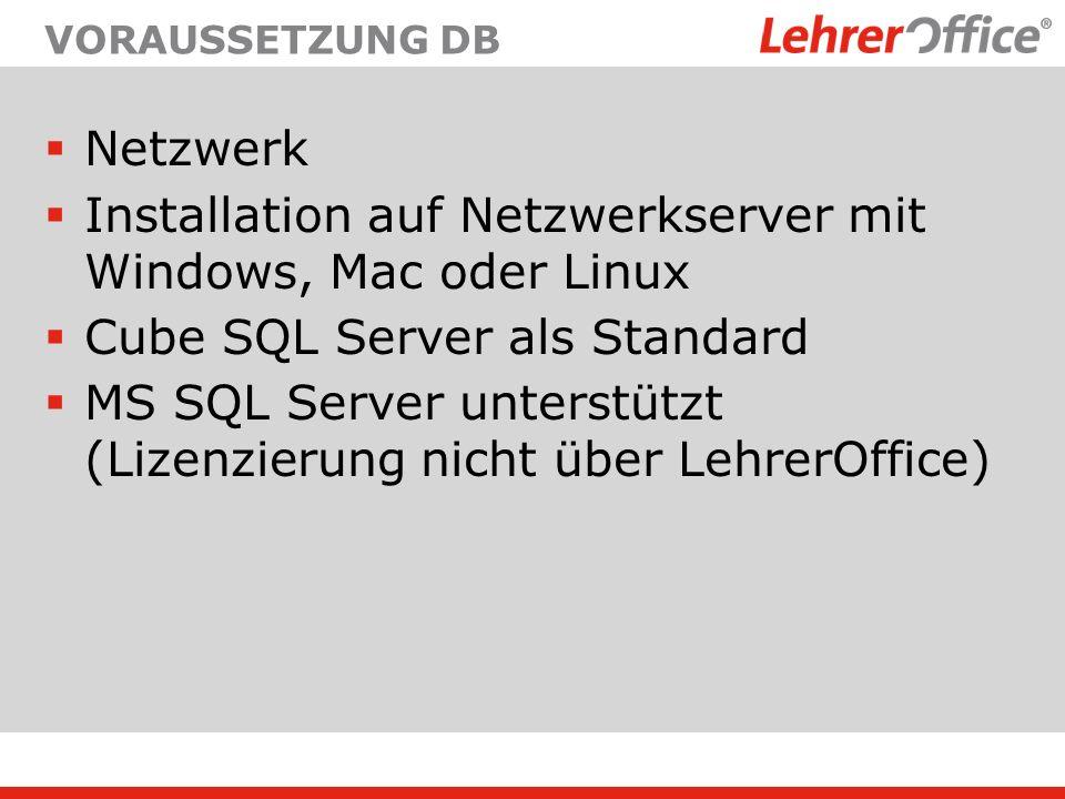 Netzwerk Installation auf Netzwerkserver mit Windows, Mac oder Linux Cube SQL Server als Standard MS SQL Server unterstützt (Lizenzierung nicht über L