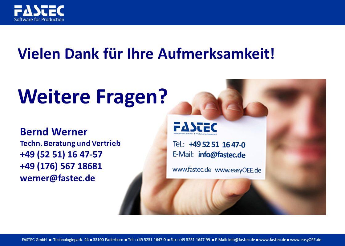 FASTEC GmbH Technologiepark 24 33100 Paderborn Tel.: +49 5251 1647-0 Fax: +49 5251 1647-99 E-Mail: info@fastec.de www.fastec.de www.easyOEE.de Vielen Dank für Ihre Aufmerksamkeit.