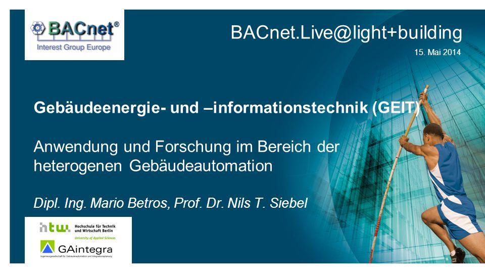 BACnet.Live@light+building 15. Mai 2014 Gebäudeenergie- und –informationstechnik (GEIT) Anwendung und Forschung im Bereich der heterogenen Gebäudeauto