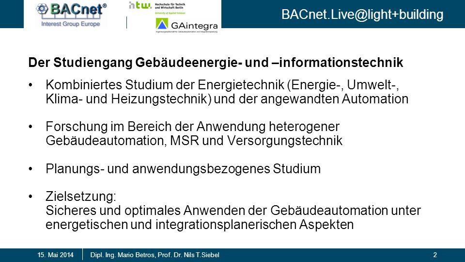 BACnet.Live@light+building 2Dipl. Ing. Mario Betros, Prof. Dr. Nils T.Siebel15. Mai 2014 Der Studiengang Gebäudeenergie- und –informationstechnik Komb