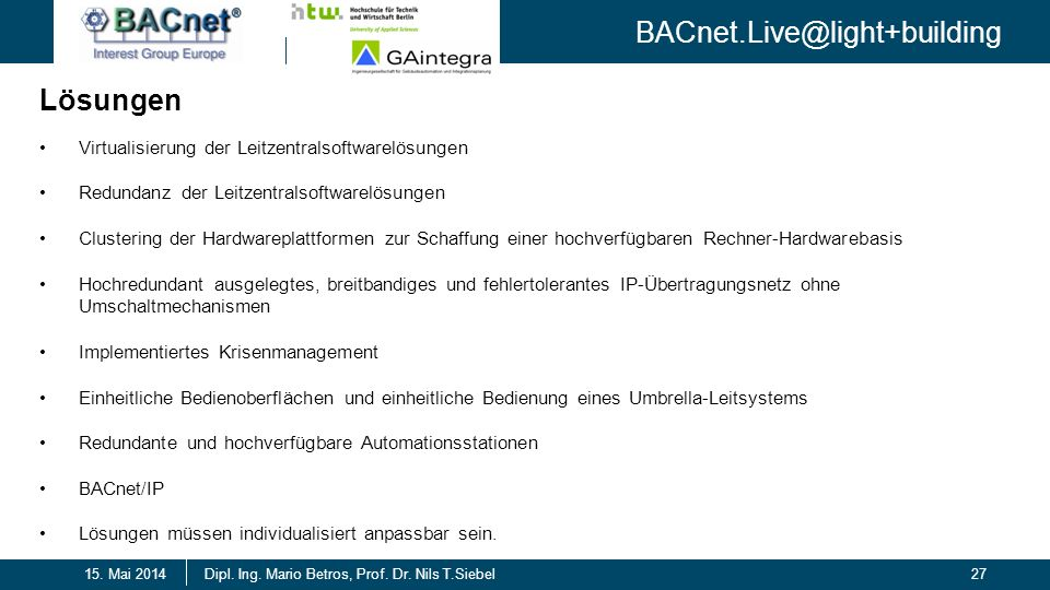 BACnet.Live@light+building 27Dipl. Ing. Mario Betros, Prof. Dr. Nils T.Siebel15. Mai 2014 Lösungen Virtualisierung der Leitzentralsoftwarelösungen Red