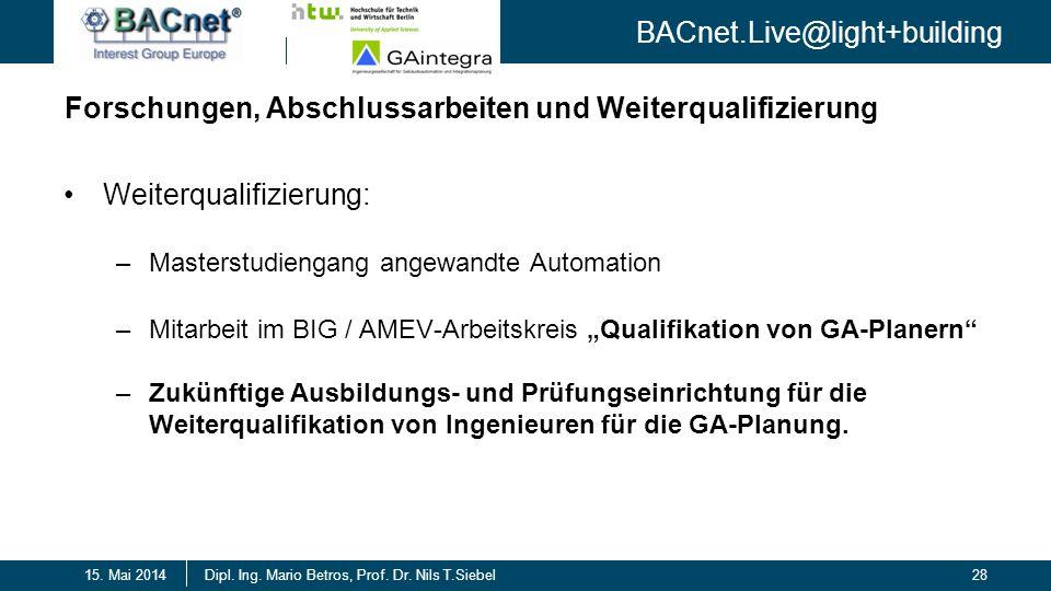 BACnet.Live@light+building 28Dipl. Ing. Mario Betros, Prof. Dr. Nils T.Siebel15. Mai 2014 Forschungen, Abschlussarbeiten und Weiterqualifizierung Weit