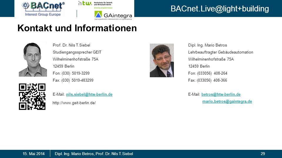 BACnet.Live@light+building 29Dipl. Ing. Mario Betros, Prof. Dr. Nils T.Siebel15. Mai 2014 Kontakt und Informationen Prof. Dr. Nils T.Siebel Studiengan