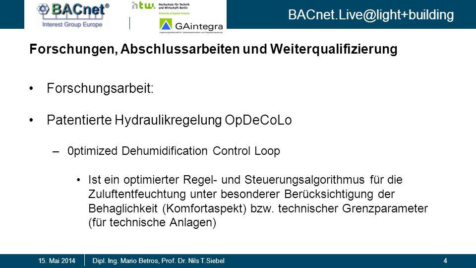 BACnet.Live@light+building 4Dipl. Ing. Mario Betros, Prof. Dr. Nils T.Siebel15. Mai 2014 Forschungen, Abschlussarbeiten und Weiterqualifizierung Forsc