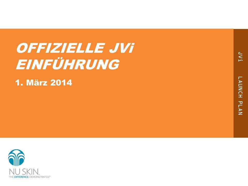 JVi LAUNCH PLAN OFFIZIELLE JVi EINFÜHRUNG 1. März 2014