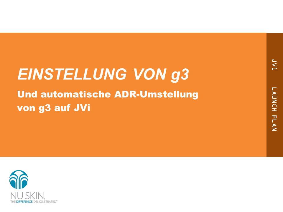 JVi LAUNCH PLAN EINSTELLUNG VON g3 Und automatische ADR-Umstellung von g3 auf JVi