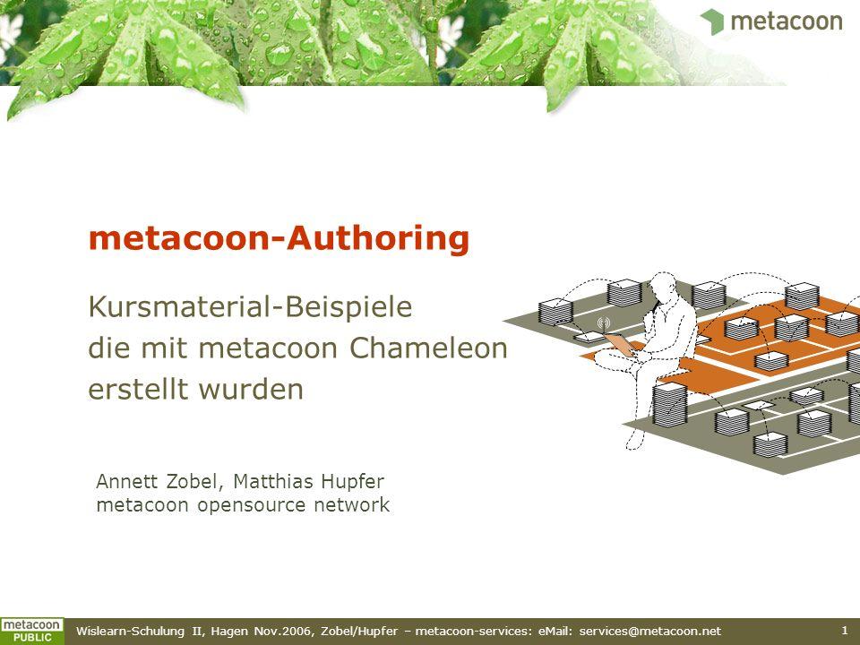 Wislearn-Schulung II, Hagen Nov.2006, Zobel/Hupfer – metacoon-services: eMail: services@metacoon.net 1 metacoon-Authoring Kursmaterial-Beispiele die m
