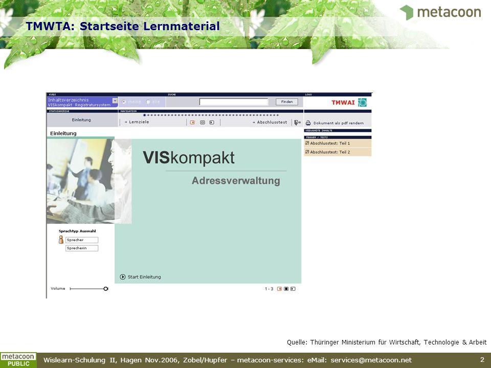 Wislearn-Schulung II, Hagen Nov.2006, Zobel/Hupfer – metacoon-services: eMail: services@metacoon.net 2 TMWTA: Startseite Lernmaterial Quelle: Thüringe