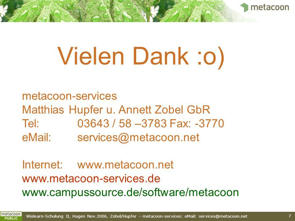 Wislearn-Schulung II, Hagen Nov.2006, Zobel/Hupfer – metacoon-services: eMail: services@metacoon.net 7 Vielen Dank :o) metacoon-services Matthias Hupf