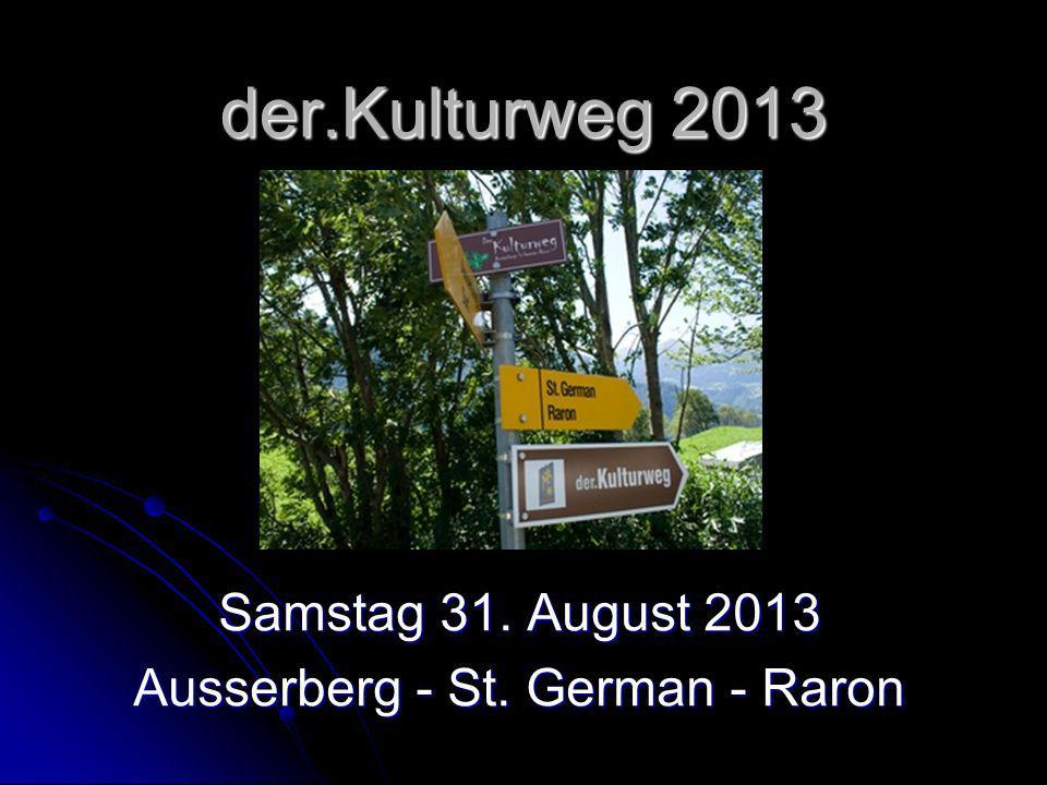 der.Kulturweg 2013 Samstag 31. August 2013 Ausserberg - St. German - Raron