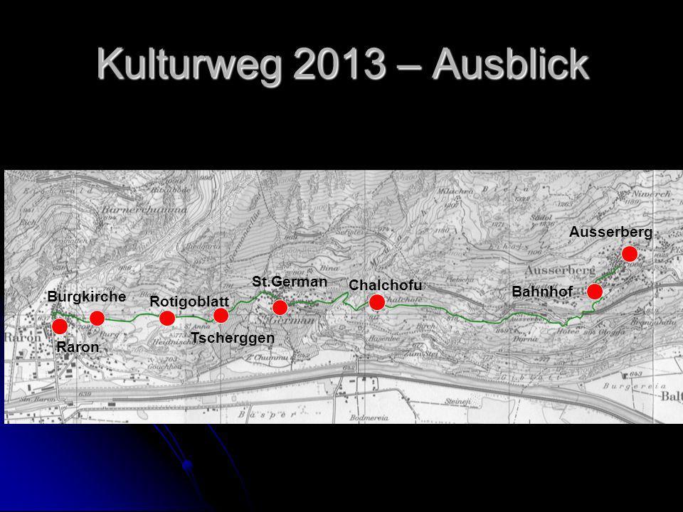 Kulturweg 2013 – Ausblick Tscherggen Chalchofu Rotigoblatt Burgkirche Raron St.German Bahnhof Ausserberg