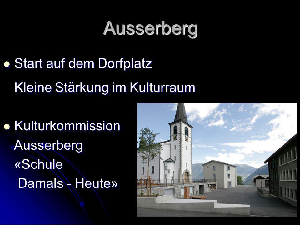 Ausserberg Start auf dem Dorfplatz Start auf dem Dorfplatz Kleine Stärkung im Kulturraum Kulturkommission Kulturkommission Ausserberg Ausserberg «Schu