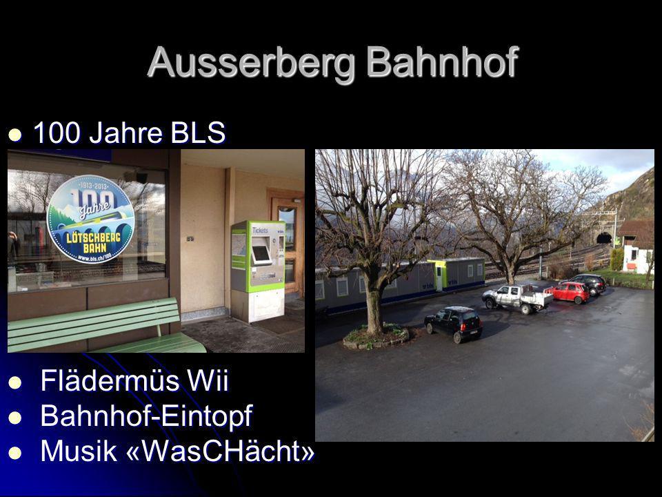 Ausserberg Bahnhof 100 Jahre BLS 100 Jahre BLS Flädermüs Wii Flädermüs Wii Bahnhof-Eintopf Bahnhof-Eintopf Musik «WasCHächt» Musik «WasCHächt»