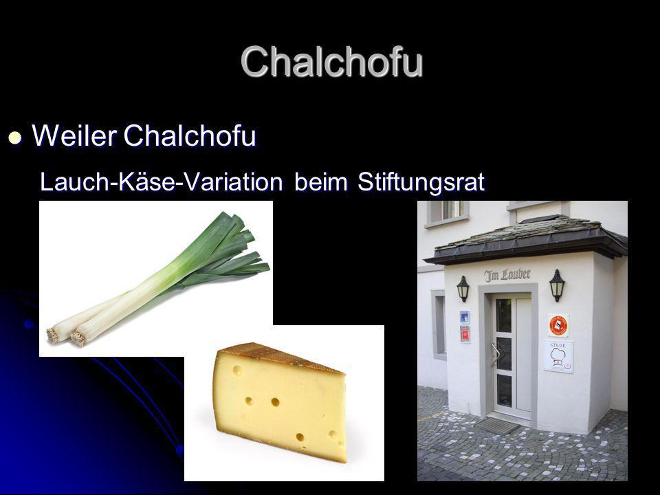 Chalchofu Weiler Chalchofu Weiler Chalchofu Lauch-Käse-Variation beim Stiftungsrat