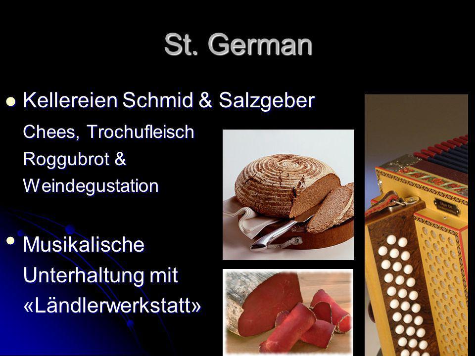 St. German Kellereien Schmid & Salzgeber Kellereien Schmid & Salzgeber Chees, Trochufleisch Roggubrot & Weindegustation Musikalische Musikalische Unte