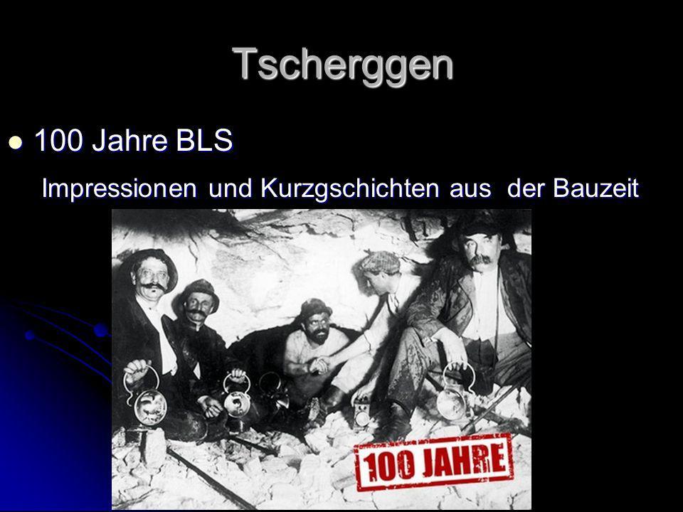Tscherggen 100 Jahre BLS 100 Jahre BLS Impressionen und Kurzgschichten aus der Bauzeit