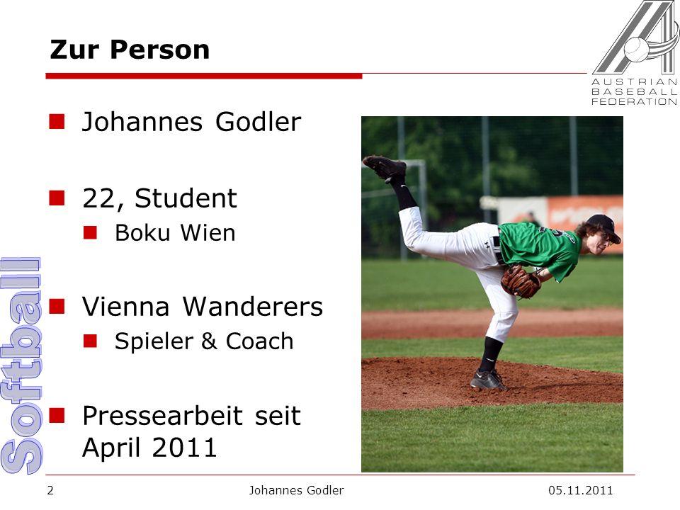 Zur Person Johannes Godler 22, Student Boku Wien Vienna Wanderers Spieler & Coach Pressearbeit seit April 2011 Johannes Godler 05.11.20112