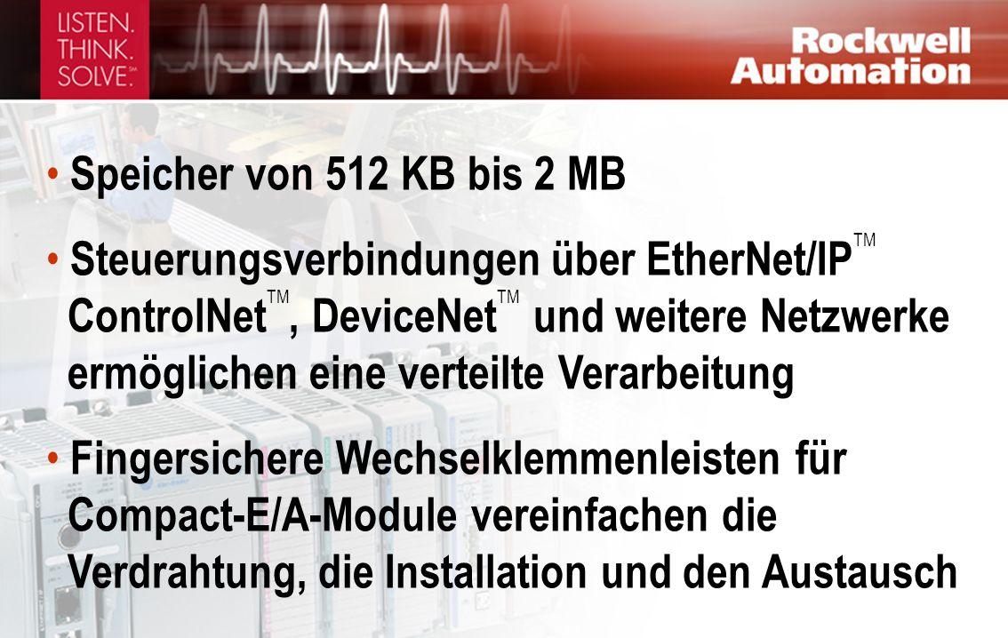 Speicher von 512 KB bis 2 MB Steuerungsverbindungen über EtherNet/IP TM ControlNet TM, DeviceNet TM und weitere Netzwerke ermöglichen eine verteilte Verarbeitung Fingersichere Wechselklemmenleisten für Compact-E/A-Module vereinfachen die Verdrahtung, die Installation und den Austausch