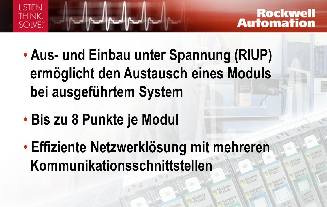 Aus- und Einbau unter Spannung (RIUP) ermöglicht den Austausch eines Moduls bei ausgeführtem System Bis zu 8 Punkte je Modul Effiziente Netzwerklösung mit mehreren Kommunikationsschnittstellen