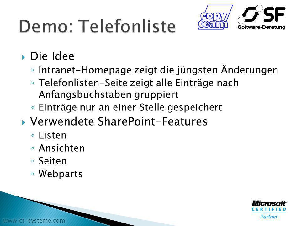 www.ct-systeme.com Die Idee Intranet-Homepage zeigt die jüngsten Änderungen Telefonlisten-Seite zeigt alle Einträge nach Anfangsbuchstaben gruppiert Einträge nur an einer Stelle gespeichert Verwendete SharePoint-Features Listen Ansichten Seiten Webparts