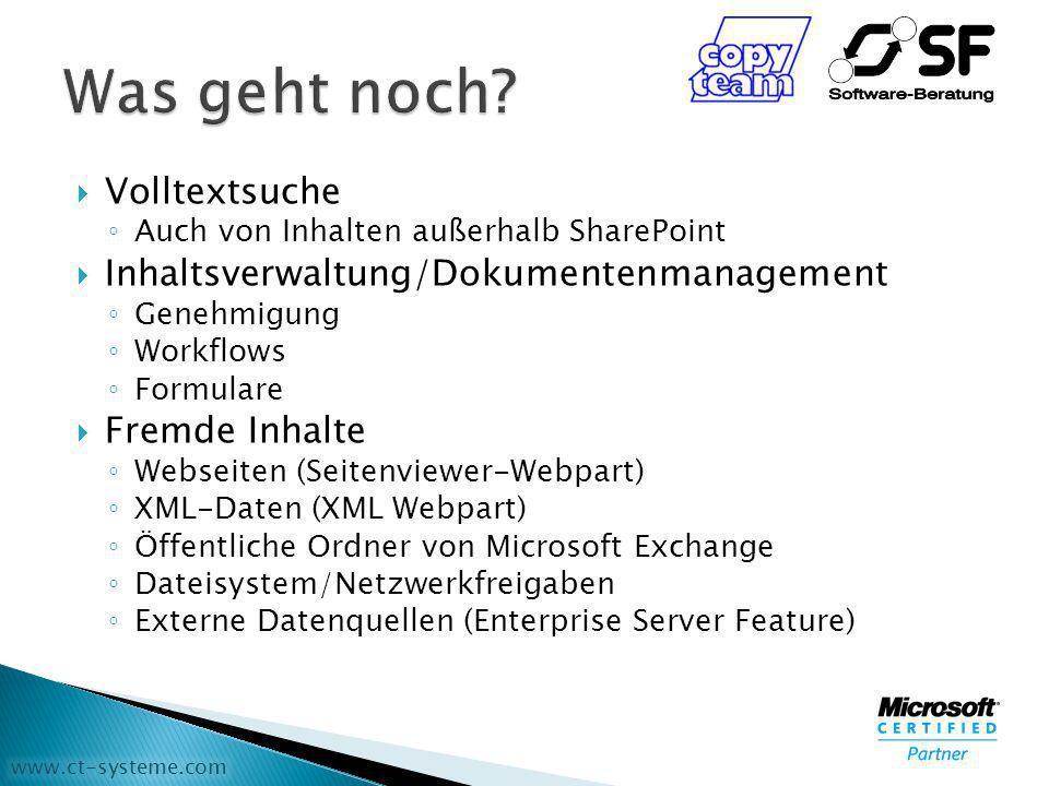 www.ct-systeme.com Volltextsuche Auch von Inhalten außerhalb SharePoint Inhaltsverwaltung/Dokumentenmanagement Genehmigung Workflows Formulare Fremde Inhalte Webseiten (Seitenviewer-Webpart) XML-Daten (XML Webpart) Öffentliche Ordner von Microsoft Exchange Dateisystem/Netzwerkfreigaben Externe Datenquellen (Enterprise Server Feature)