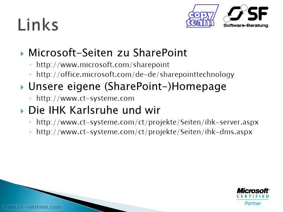 www.ct-systeme.com Microsoft-Seiten zu SharePoint http://www.microsoft.com/sharepoint http://office.microsoft.com/de-de/sharepointtechnology Unsere eigene (SharePoint-)Homepage http://www.ct-systeme.com Die IHK Karlsruhe und wir http://www.ct-systeme.com/ct/projekte/Seiten/ihk-server.aspx http://www.ct-systeme.com/ct/projekte/Seiten/ihk-dms.aspx