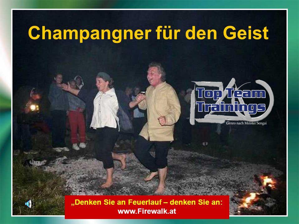 Champangner für den Geist Denken Sie an Feuerlauf – denken Sie an: www.Firewalk.at
