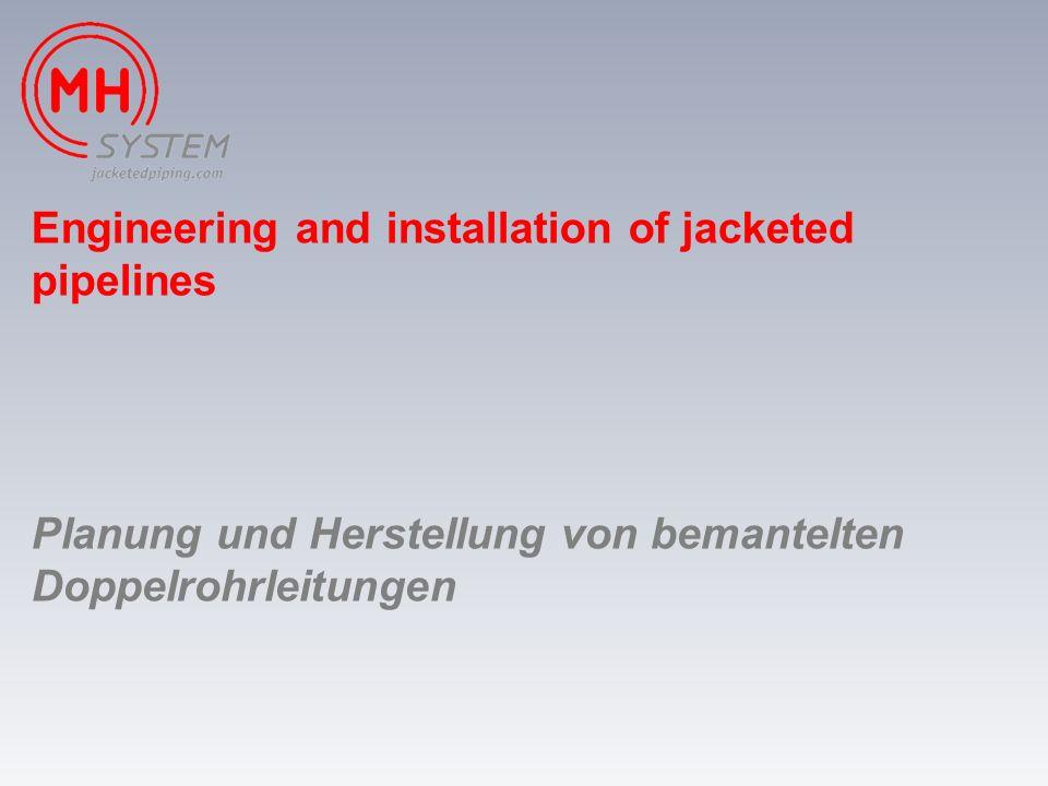 Engineering and installation of jacketed pipelines Planung und Herstellung von bemantelten Doppelrohrleitungen
