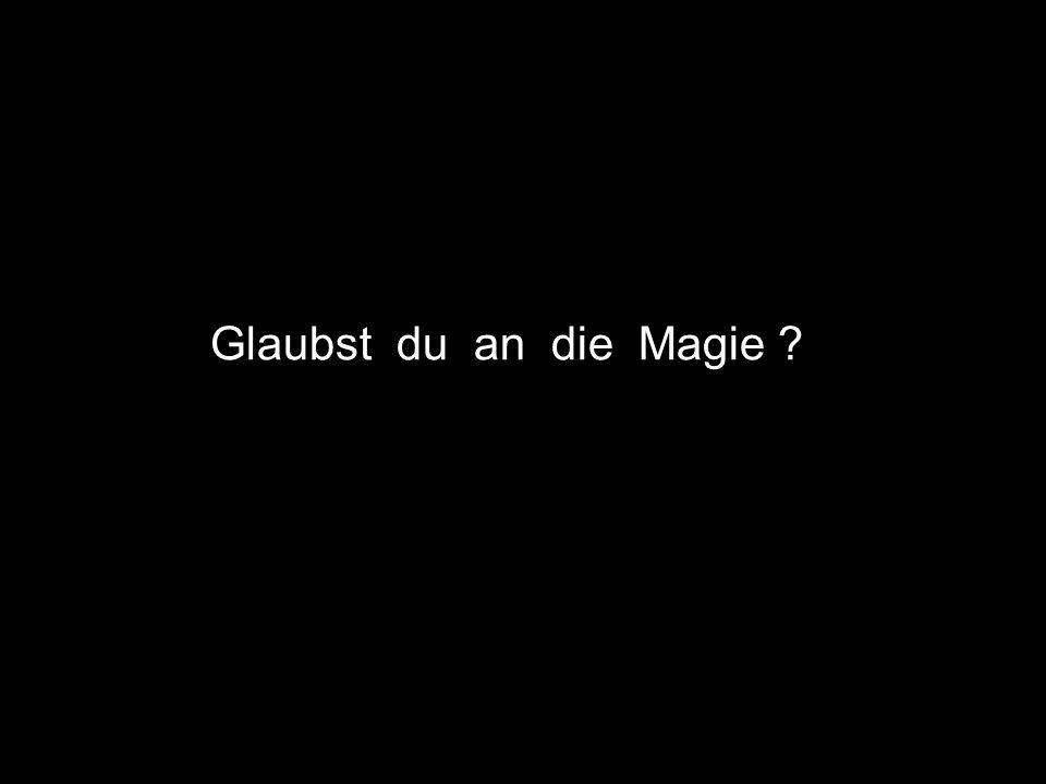 Glaubst du an die Magie ?
