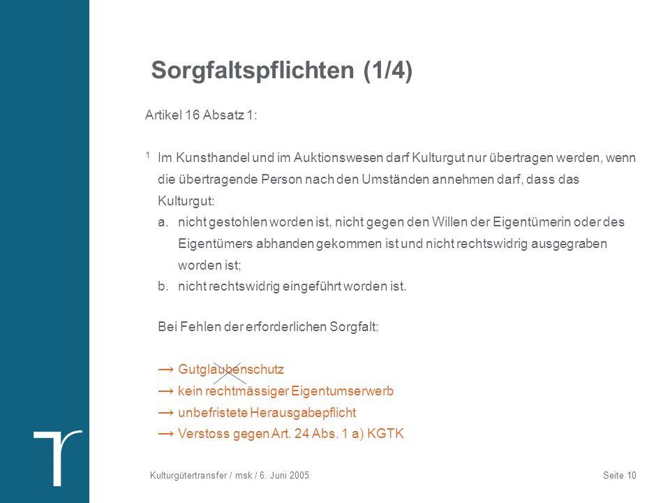 Kulturgütertransfer / msk / 6. Juni 2005 Seite 10 Sorgfaltspflichten (1/4) Artikel 16 Absatz 1: 1 Im Kunsthandel und im Auktionswesen darf Kulturgut n