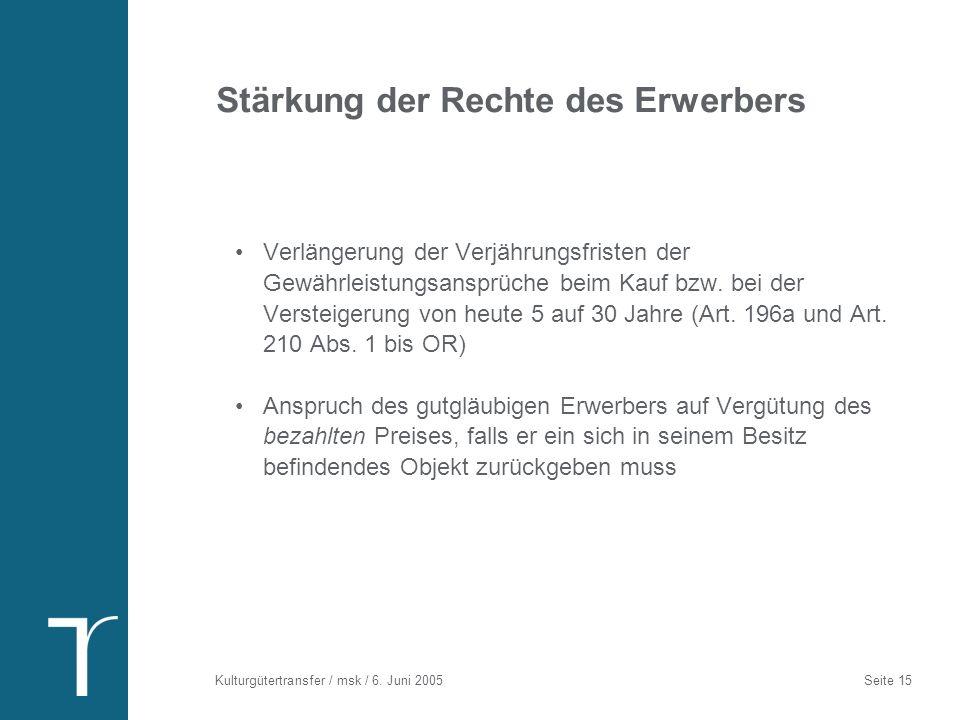 Kulturgütertransfer / msk / 6. Juni 2005 Seite 15 Stärkung der Rechte des Erwerbers Verlängerung der Verjährungsfristen der Gewährleistungsansprüche b