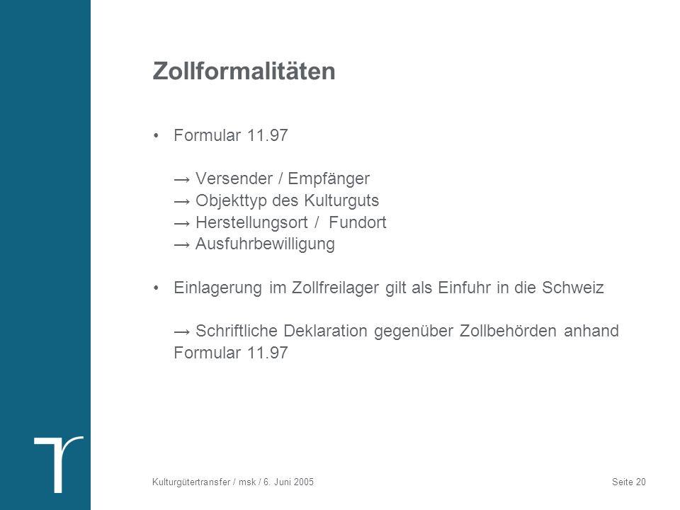 Kulturgütertransfer / msk / 6. Juni 2005 Seite 20 Zollformalitäten Formular 11.97 Versender / Empfänger Objekttyp des Kulturguts Herstellungsort / Fun