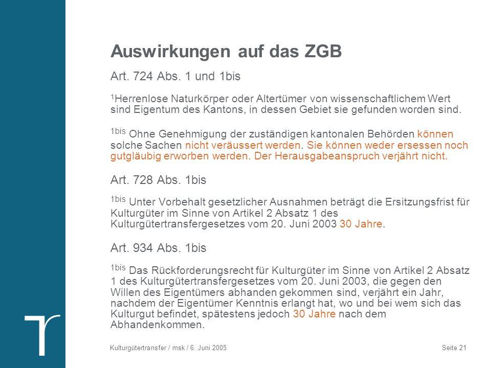 Kulturgütertransfer / msk / 6. Juni 2005 Seite 21 Auswirkungen auf das ZGB Art. 724 Abs. 1 und 1bis 1 Herrenlose Naturkörper oder Altertümer von wisse