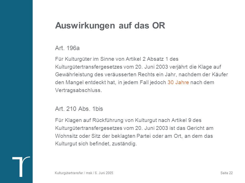 Kulturgütertransfer / msk / 6. Juni 2005 Seite 22 Auswirkungen auf das OR Art. 196a Für Kulturgüter im Sinne von Artikel 2 Absatz 1 des Kulturgütertra