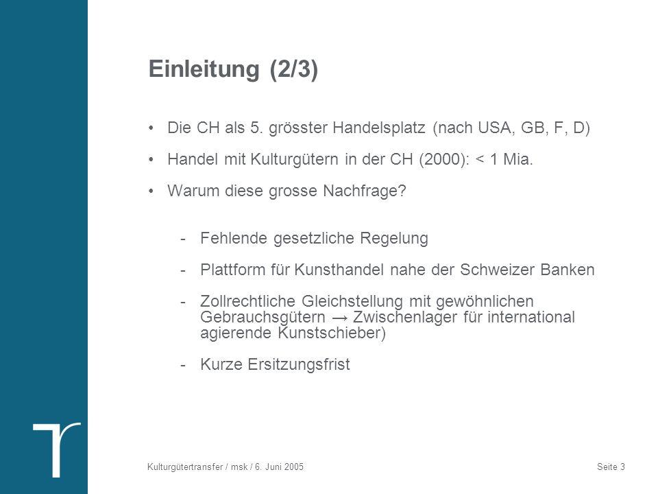 Kulturgütertransfer / msk / 6. Juni 2005 Seite 3 Einleitung (2/3) Die CH als 5. grösster Handelsplatz (nach USA, GB, F, D) Handel mit Kulturgütern in