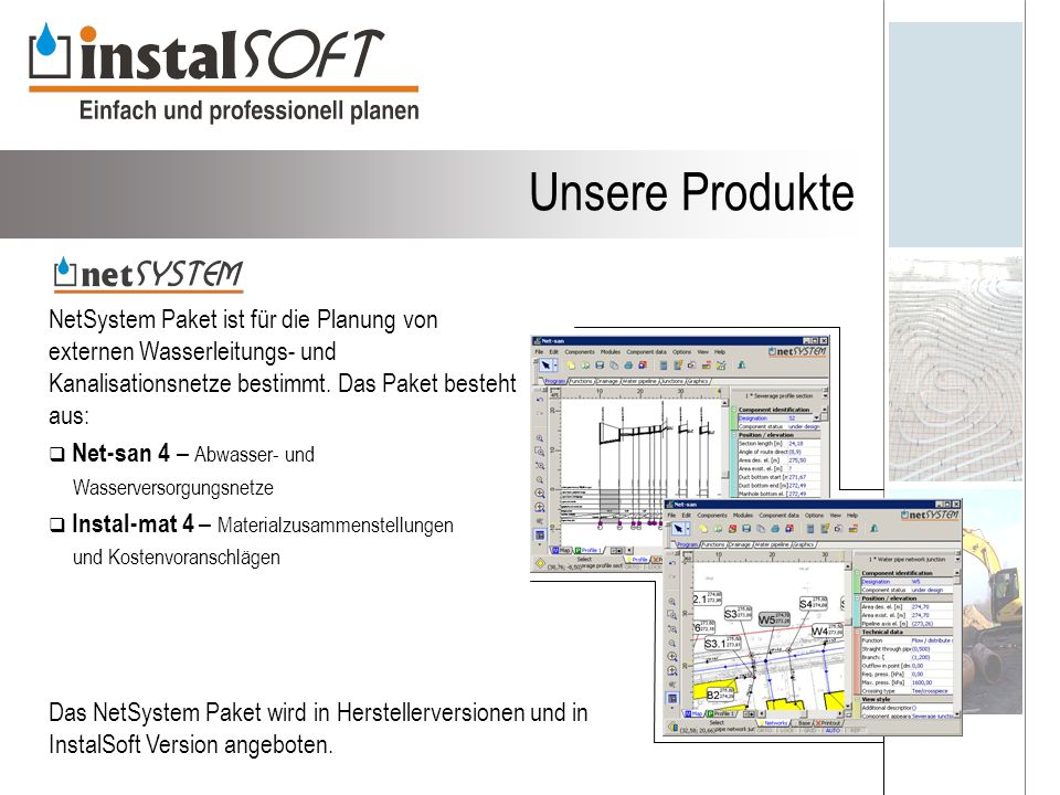 Unsere Produkte NetSystem Paket ist für die Planung von externen Wasserleitungs- und Kanalisationsnetze bestimmt.