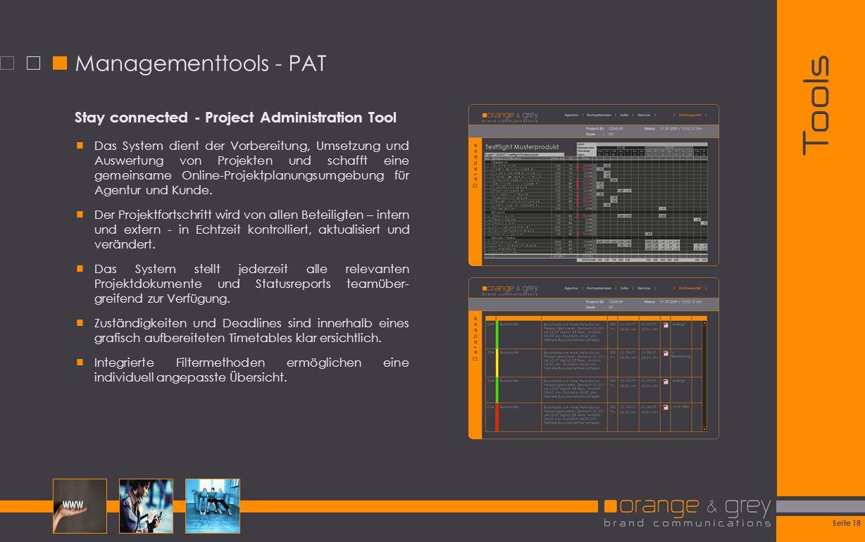 Seite 18 Tools Managementtools - PAT Stay connected - Project Administration Tool Das System dient der Vorbereitung, Umsetzung und Auswertung von Proj