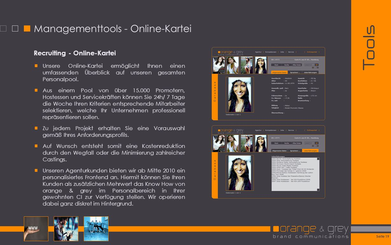 Seite 19 Tools Managementtools - Online-Kartei Recruiting - Online-Kartei Unsere Online-Kartei ermöglicht Ihnen einen umfassenden Überblick auf unsere
